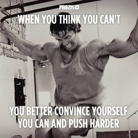 When you think you can't, convince yourself that you can, and push harder.