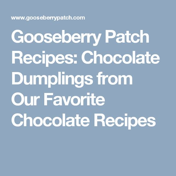 Gooseberry Patch Recipes: Chocolate Dumplings from Our Favorite Chocolate Recipes