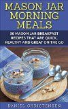 Free Kindle Book -  [Cookbooks & Food & Wine][Free] Mason Jar Morning Meals: 50 Mason Jar Breakfast Recipes That Are Quick, Healthy and Great on the Go