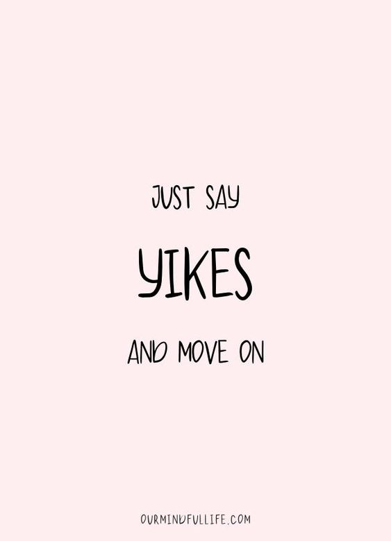 Just say Yikes and move on  -33 encouragement quotes and words of encouragement to keep your chin up through tough times -ourmindfullife.com