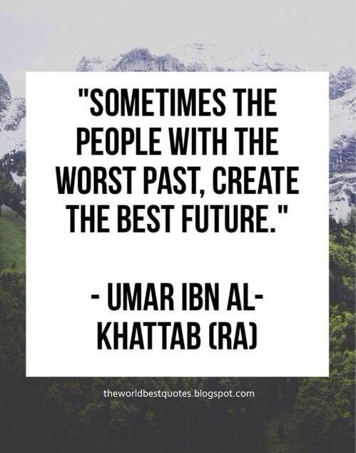 The World Best Quotes Sometimes The People With The Worst Past Create The Best Future Umar Bin Khattab Quotes Islamic Quotes Islamic Inspirational Quotes