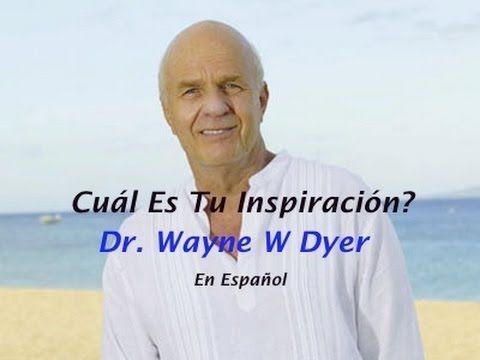 Cuál es Tu Inspiración? Dr. Wayne W. Dyer en Español - Tu Proposito en La Vida 1 - YouTube