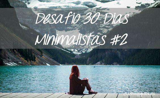 Just happy with less: Desafio 30 Dias Minimalistas #2