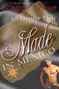 Made In Mexico [Destination Pleasure 1] [d776] - $0.99 : The Wild Rose Press, Inc. - Wilder Roses
