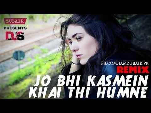 Jo Bhi Kasmein Khai Thi Humne Remix 2018 Kya Tumhe Yaad Hai Remix 2018 Remix Songs Music Is Life