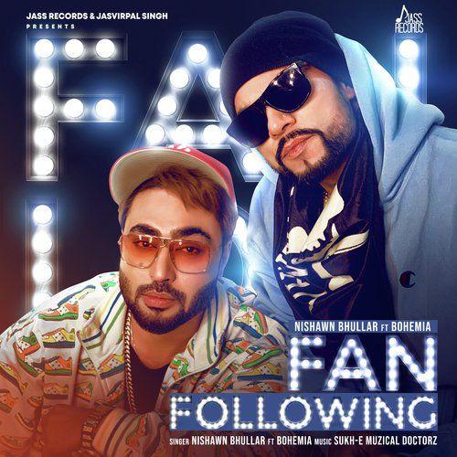 Fan following by nishawn bhullar, bohemia new latest new punjabi.