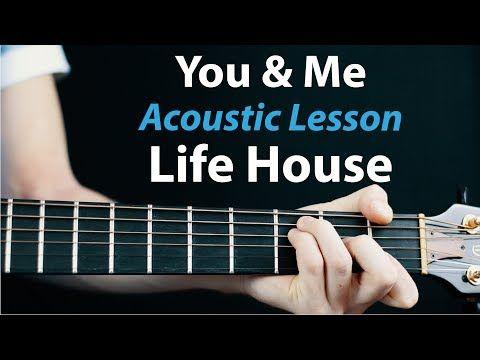 You Me Lifehouse Acoustic Guitar Lesson Youtube En 2020 Chanson