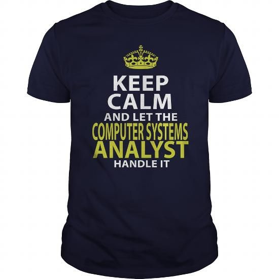 COMPUTER SYSTEMS ANALYST KEEP CALM AND LET THE HANDLE IT T Shirts, Hoodies, Sweatshirts. CHECK PRICE ==► https://www.sunfrog.com/LifeStyle/COMPUTER-SYSTEMS-ANALYST--KEEPCALM-GOLD-Navy-Blue-Guys.html?41382