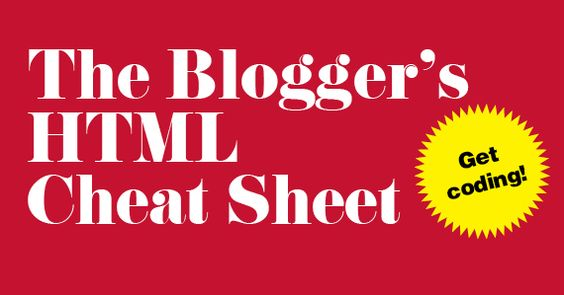 The Blogger's HTML Cheat Sheet