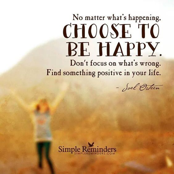 CHOOSE TO BE HAPPY!!