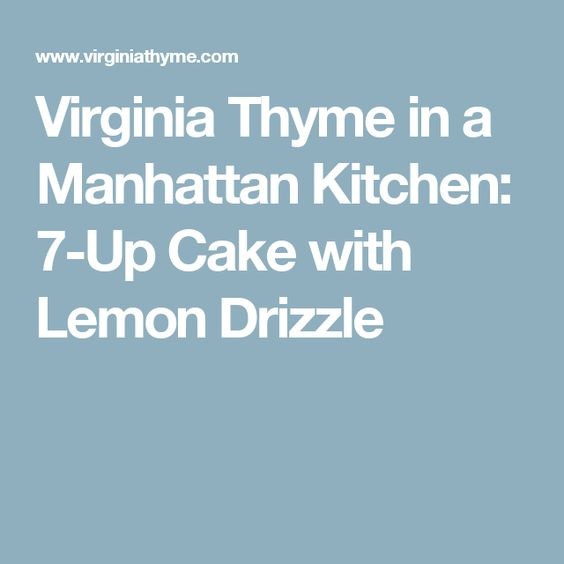 Virginia Thyme in a Manhattan Kitchen: 7-Up Cake with Lemon Drizzle