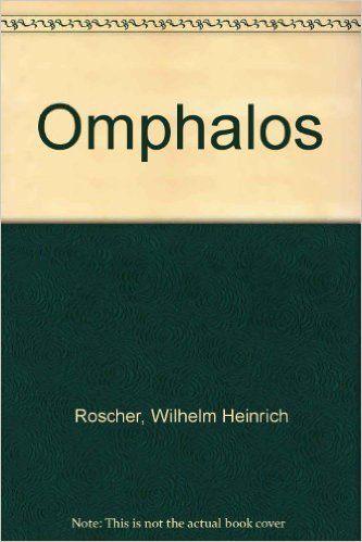 Omphalos (German Edition): Wilhelm Heinrich Roscher: 9783487052793: Amazon.com: Books