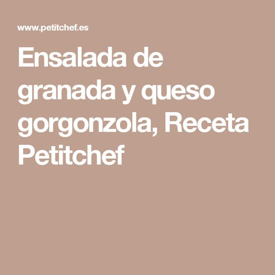 Ensalada de granada y queso gorgonzola, Receta Petitchef