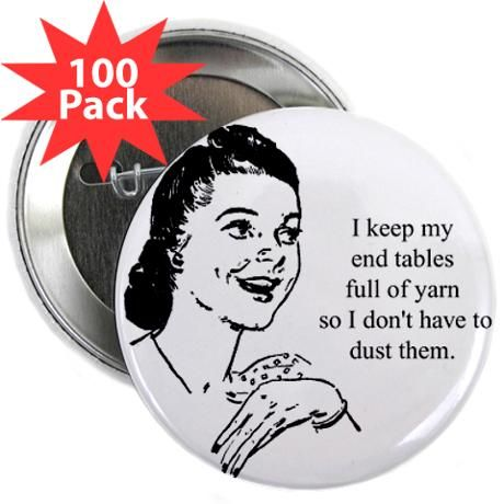 """@Kim Dempsey. Yarn - Don't Have to Dust 2.25"""" Button (100 pack)"""