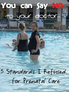 """""""5 Standards I refused for prenatal care. Did you know you can say NO to your doctor? Be an informed consumer and make sure you know the pros and cons of each prenatal procedure."""" Would include glucose testing drink."""