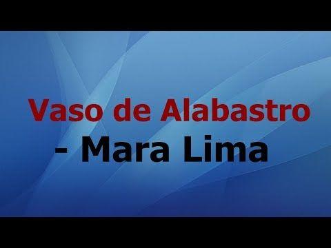 Vaso De Alabastro Mara Lima Playback Com Letra Youtube Com
