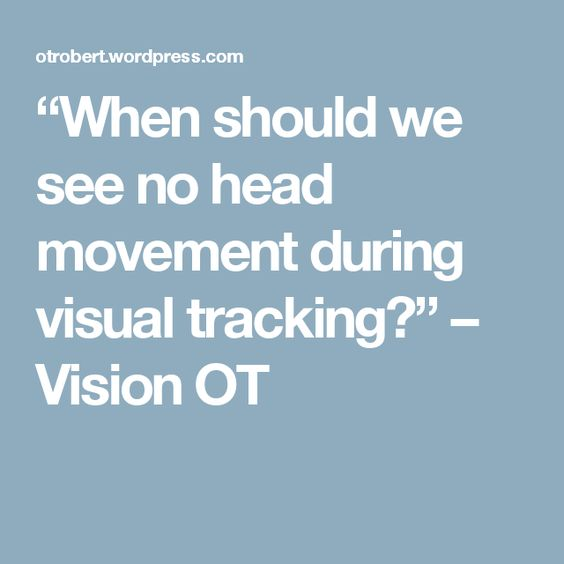"""""""When should we see no head movement during visual tracking?"""" – Vision OT"""