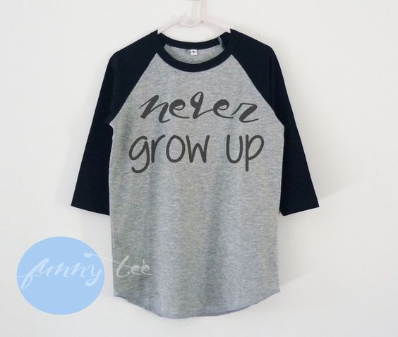 Never grow up tshirt toddlers children raglan shirt for kids boy girl clothing gift ideas by TuesdayTee on Etsy https://www.etsy.com/listing/268140447/never-grow-up-tshirt-toddlers-children