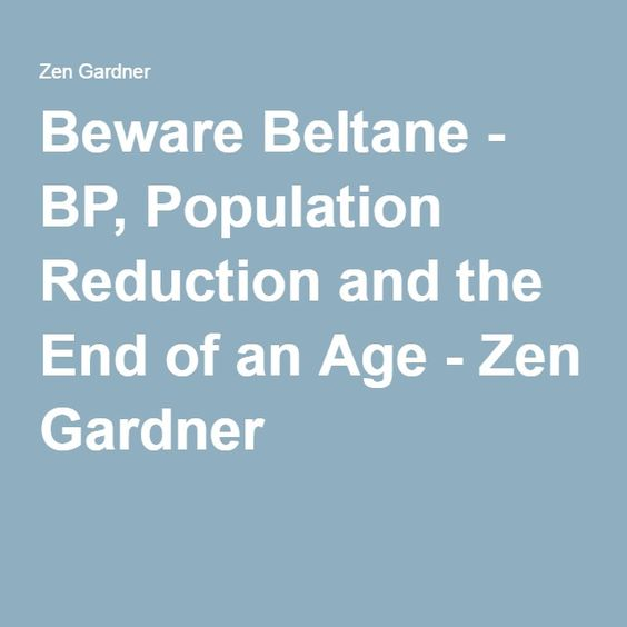Beware Beltane - BP, Population Reduction and the End of an Age - Zen Gardner