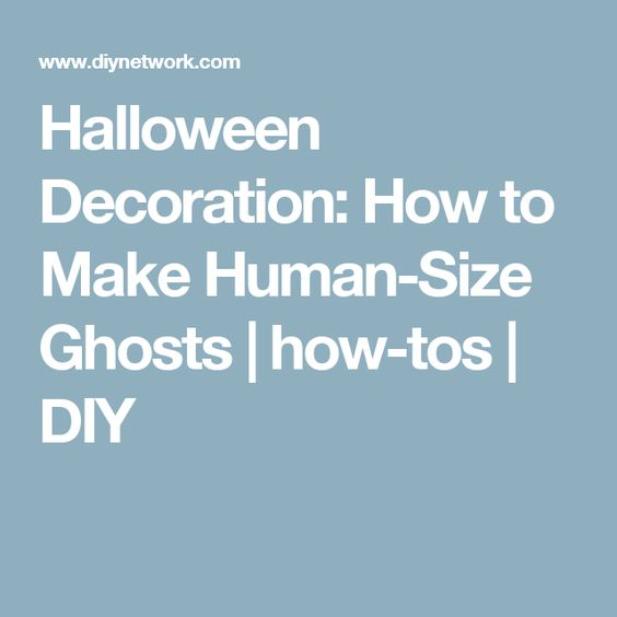 Halloween Decoration: How to Make Human-Size Ghosts | how-tos | DIY