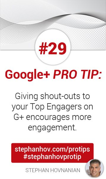 #stephanhovprotip | Google+ Pro Tip 29: Give shout-outs to your Top Engagers on Google+ on Twitter, email newsletters, etc. to raise awareness about your G+ presence and how you treat your fans. Get more at http://stephanhov.com/protips #googleplus #googleplustips