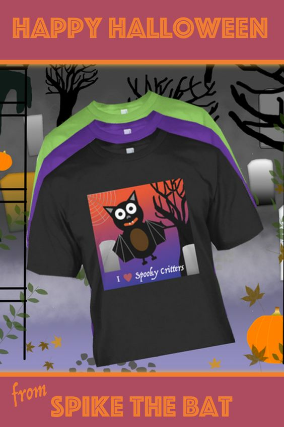SPIKE THE BAT HAS ARRIVED! Limited Edition Halloween shirts for men, women and children are available in many colors and styles - even hoodies - and sizes up to 4XL.  Don't get caught in the dark. Prepare now for your best Halloween ever!