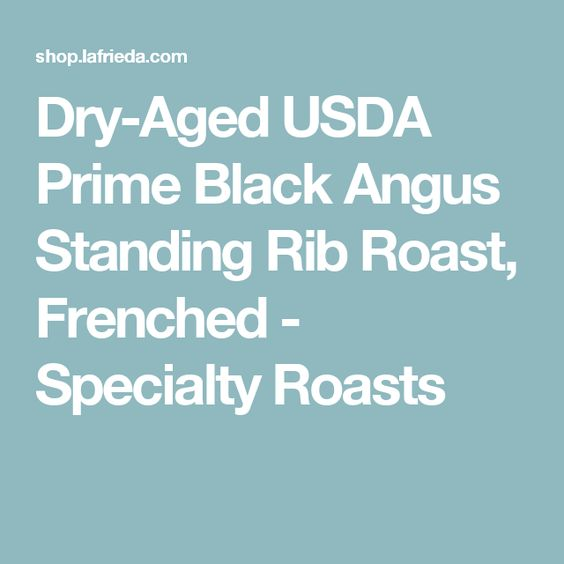 Dry-Aged USDA Prime Black Angus Standing Rib Roast, Frenched - Specialty Roasts