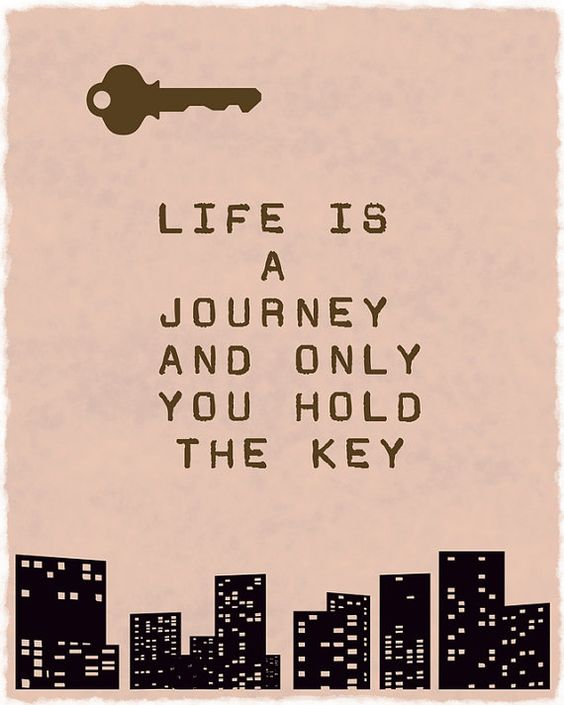 25 Best Life Journey Quotes On Pinterest: Life Is A Journey And Only YOU Hold The Key