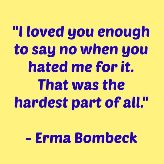 """Erma Bombeck """"I loved you enough to say no"""" #parenting"""