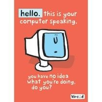 I wish computers would say this to some people!