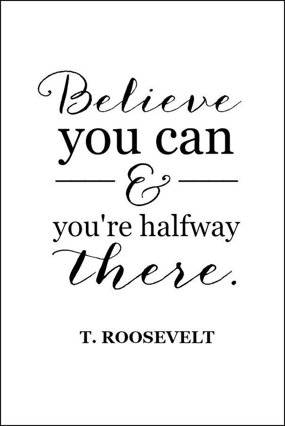 Believe you can and you're halfway there. | Teddy Roosevelt quote | This page has a ton of original free printables. There is everything from seasonal to flower watercolors and even a calendar. Definitely check this out! (This printable is under the Inspirational category.):