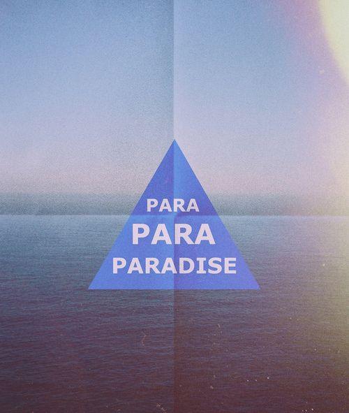 Para. Para. Paradise.
