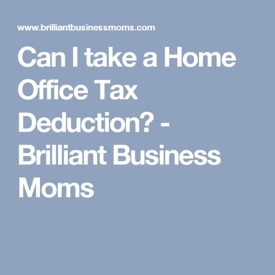 Can I take a Home Office Tax Deduction? - Brilliant Business Moms