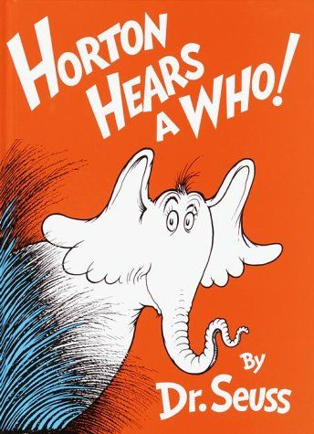 Hortons Hears a Who!  My sweet father's name was Horton.  That is why this book is so special to me.