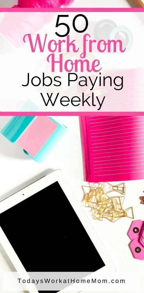 50 Work From Home Jobs With Weekly Pay Work From Home Jobs