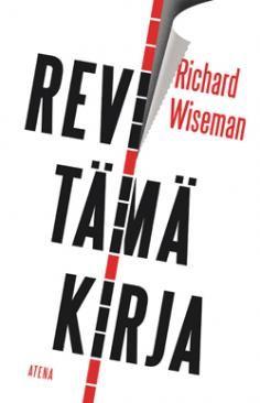 Revi tämä kirja - Unohda positiivinen ajattelu, toimi positiivisesti! Richard Wiseman