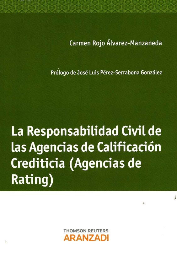 """La responsabilidad civil de las agencias de calificación crediticia : (agencias de """"rating"""") / por Carmen Rojo Álvarez-Manzaneda ; prólogo de José Luis Pérez-Serrabona González. - Madrid : Aranzadi, cop. 2013"""