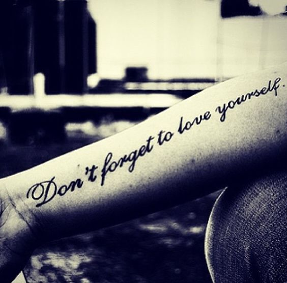 Tattoo Quotes About Loving Yourself: Don't Forget To Love Yourself Tattoo