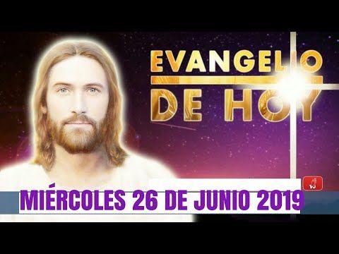 Evangelio Del Dia Miércoles 26 De Junio 2019 Youtube Evangelio De Hoy Evangelio Evangelio De Hoy Martes