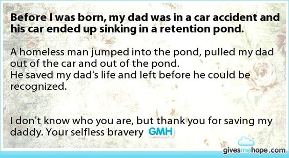 Random acts of kindness - Before I was born, my dad was in a car accident and his car ended up sinking in a retention pond.