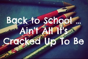 Back to school... ain't all it's cracked up to be.