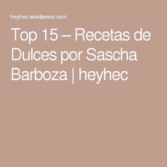 Top 15 – Recetas de Dulces por Sascha Barboza | heyhec