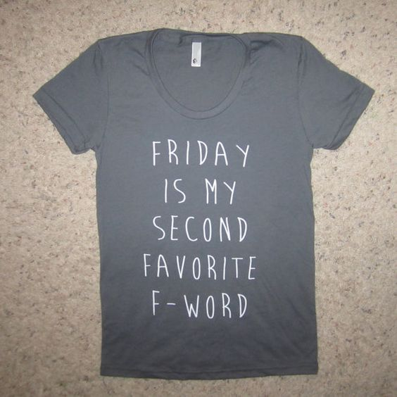 womens friday is my second favorite F word t shirt 2nd f*ck offensive crazy awesome funny cute witty top graphic tee monday weekend girls  #RePin by AT Social Media Marketing - Pinterest Marketing Specialists ATSocialMedia.co.uk