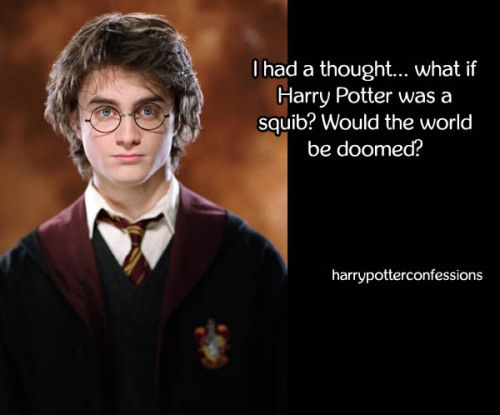 I Had A Thought What If Harry Potter Was A Squib Would Harry Potter Jokes Harry Potter Obsession Potter