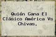 http://tecnoautos.com/wp-content/uploads/imagenes/tendencias/thumbs/quien-gana-el-clasico-america-vs-chivas.jpg America Vs Chivas. Quién gana el Clásico América vs Chivas., Enlaces, Imágenes, Videos y Tweets - http://tecnoautos.com/actualidad/america-vs-chivas-quien-gana-el-clasico-america-vs-chivas/