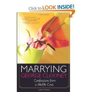 Marrying George Clooney: Confessions from a Midlife Crisis: Amy Ferris: 9781580052979: Amazon.com: Books