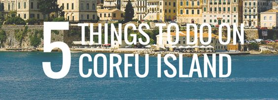 5 Things to Do on Corfu Island - The Trusted Traveller