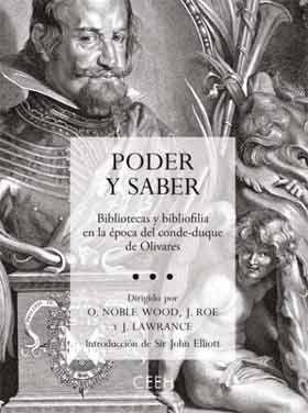 Poder y saber : bibliotecas y bibliofilia en la época del Conde-Duque de Olivares / dirigido por Oliver Noble Wood, Jeremy Roe y Jeremy Lawrance http://fama.us.es/record=b2591202~S5*spi