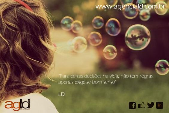 Para certas decisões na vida, não tem regras, apenas exige-se bom senso. @Liliane Chandonnet.daquino AGLD
