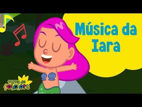 Musica Da Iara Sereia Turma Do Folclore Youtube Com Imagens